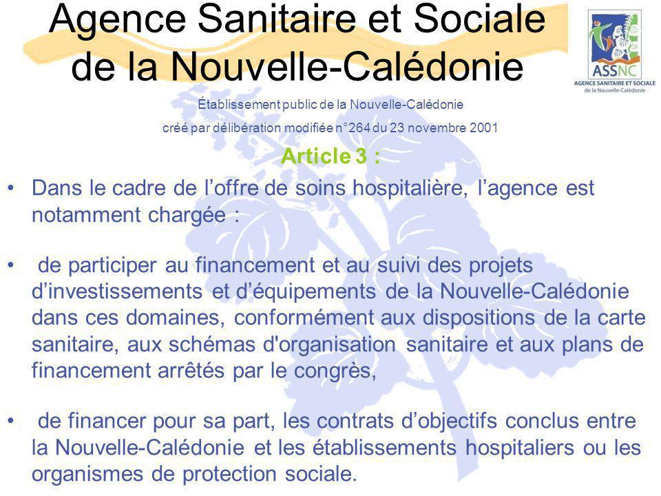 Agence Sanitaire et Sociale de la Nouvelle-Calédonie Article 3 : Dans le cadre de l'offre de soins hospitalière, l'agence est notamment chargée : de p