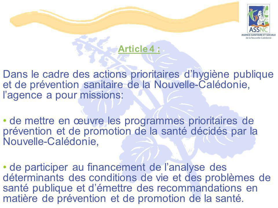 Article 4 : Dans le cadre des actions prioritaires d'hygiène publique et de prévention sanitaire de la Nouvelle-Calédonie, l'agence a pour missions: d