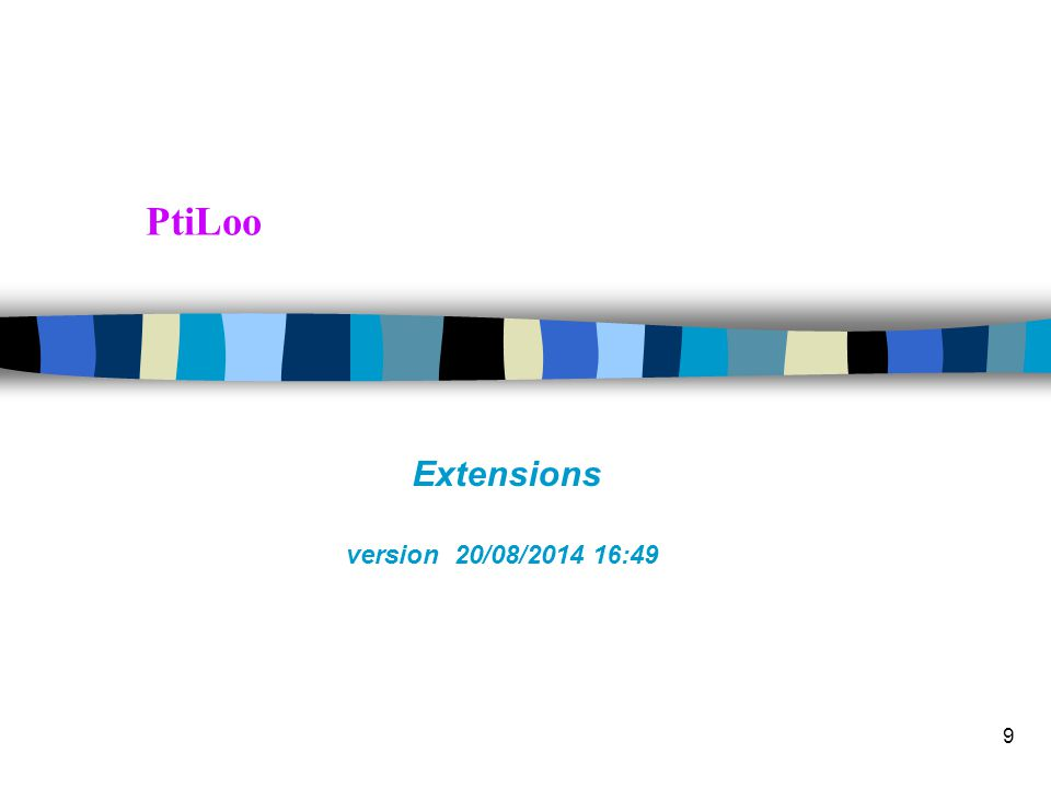 9 PtiLoo Extensions version 20/08/2014 16:51