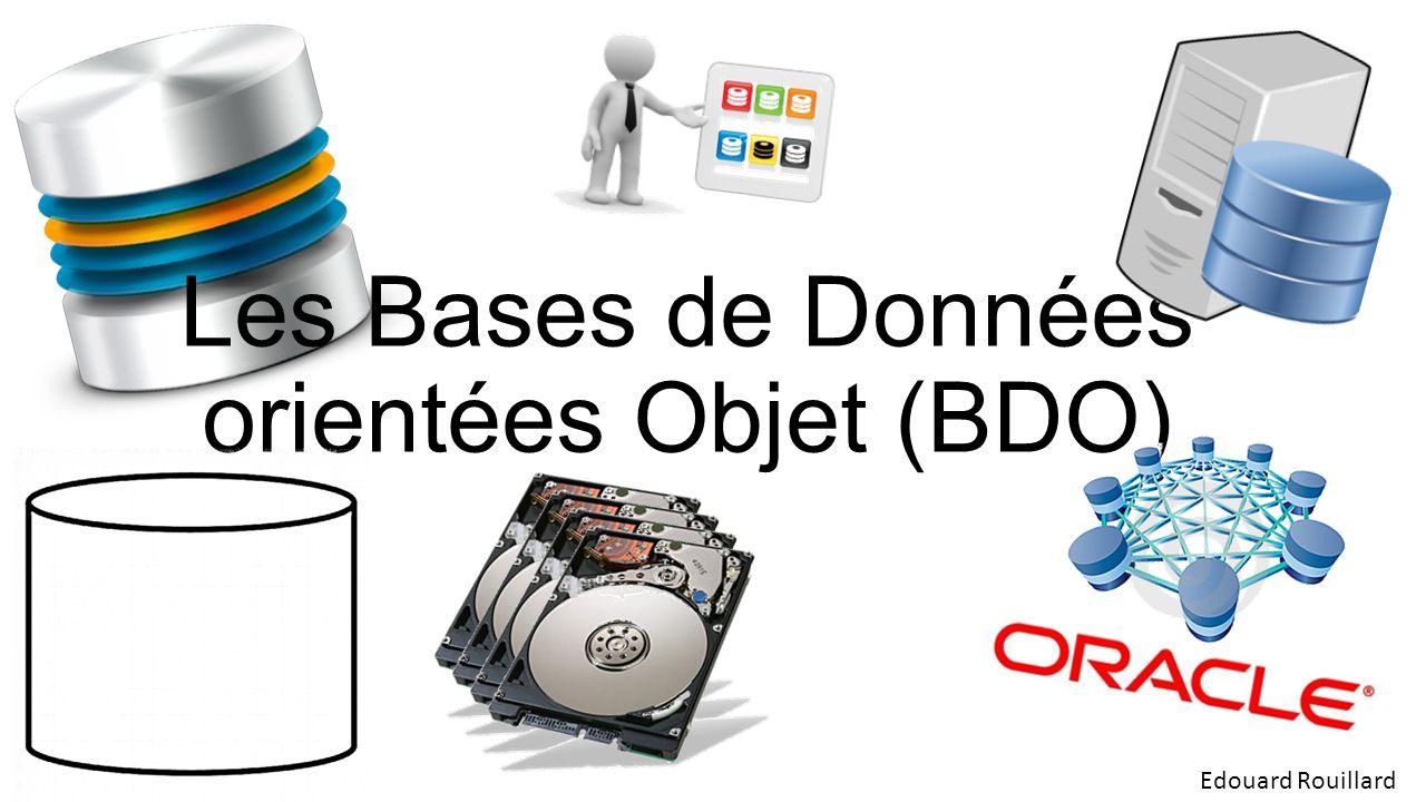 Les Bases de Données orientées Objet (BDO) Edouard Rouillard