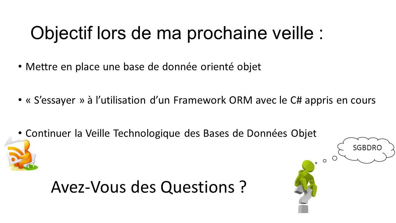 Objectif lors de ma prochaine veille : Mettre en place une base de donnée orienté objet « S'essayer » à l'utilisation d'un Framework ORM avec le C# ap