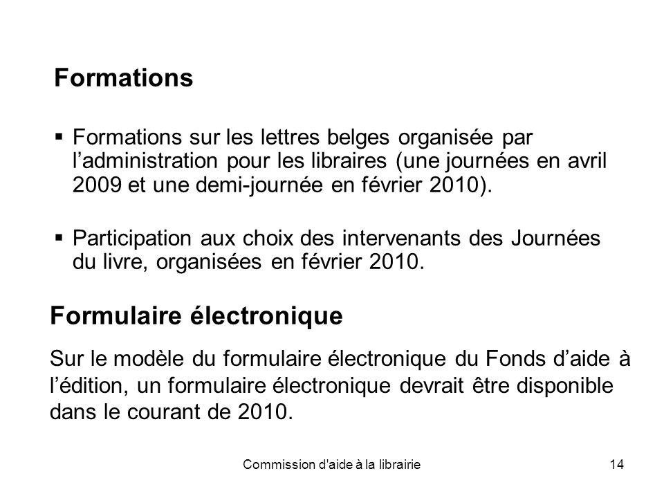 Commission d aide à la librairie14 Formations  Formations sur les lettres belges organisée par l'administration pour les libraires (une journées en avril 2009 et une demi-journée en février 2010).