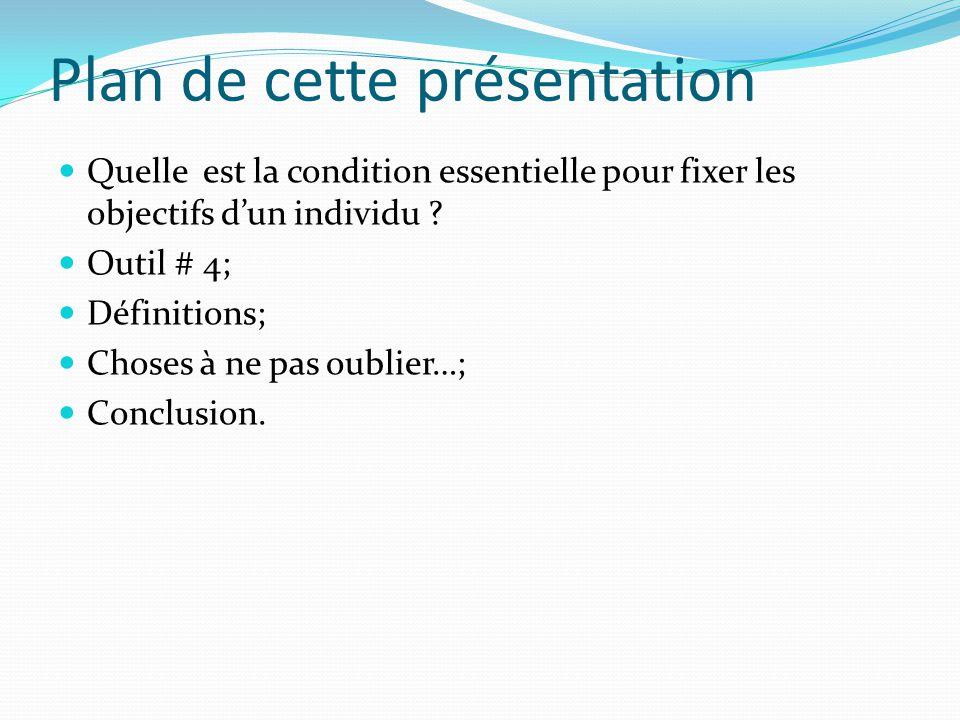 Plan de cette présentation Quelle est la condition essentielle pour fixer les objectifs d'un individu ? Outil # 4; Définitions; Choses à ne pas oublie