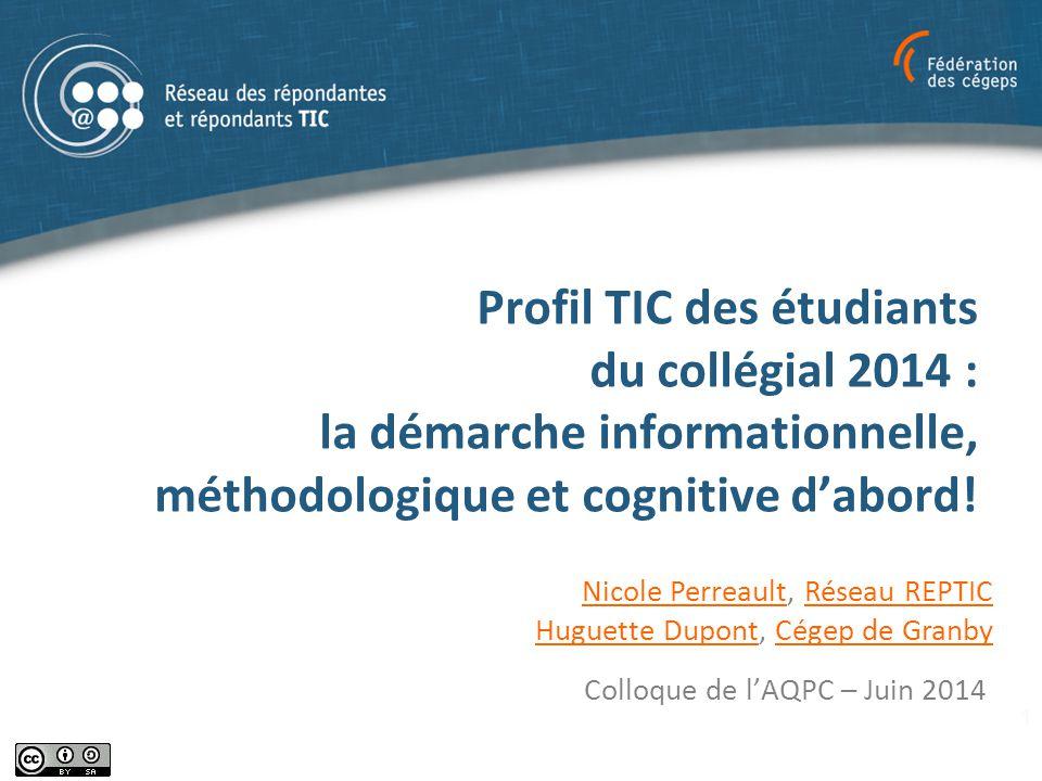 Profil TIC des étudiants du collégial 2014 : la démarche informationnelle, méthodologique et cognitive d'abord! Colloque de l'AQPC – Juin 2014 Nicole