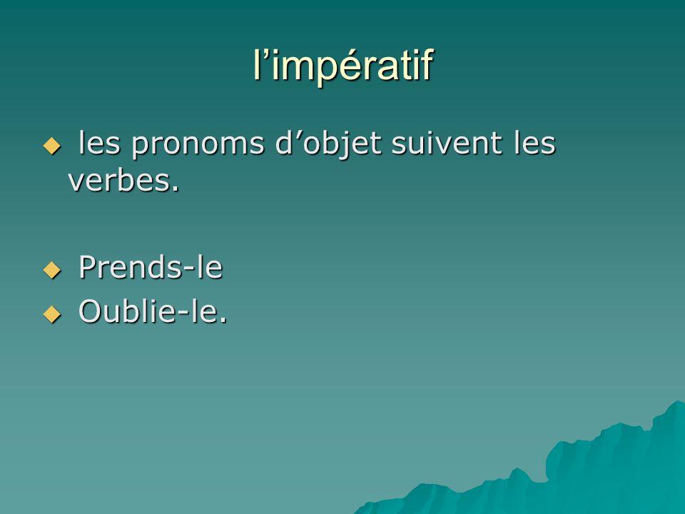 l'impératif  les pronoms d'objet suivent les verbes.  Prends-le  Oublie-le.