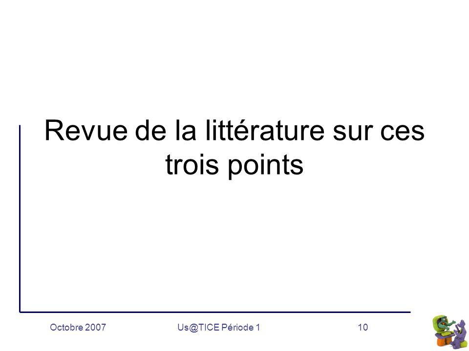 Octobre 2007Us@TICE Période 110 Revue de la littérature sur ces trois points