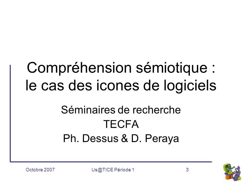 Octobre 2007Us@TICE Période 13 Compréhension sémiotique : le cas des icones de logiciels Séminaires de recherche TECFA Ph.