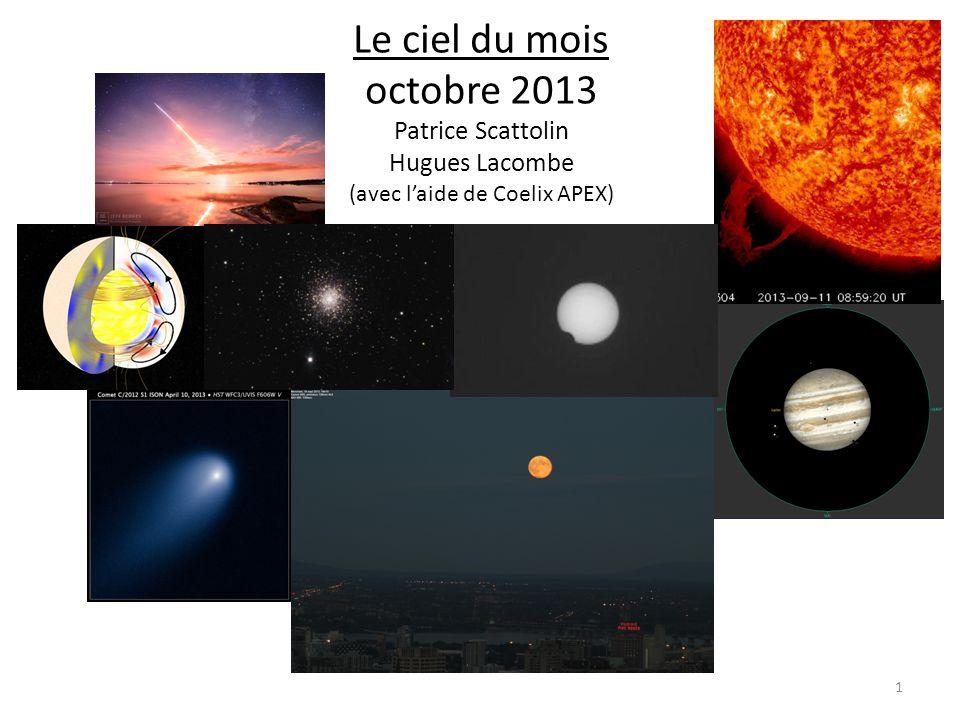 Le ciel du mois octobre 2013 Patrice Scattolin Hugues Lacombe (avec l'aide de Coelix APEX) 1