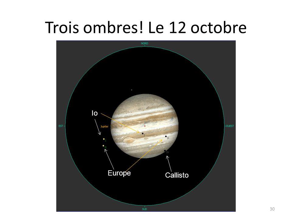 Trois ombres! Le 12 octobre 30 Io Europe Callisto