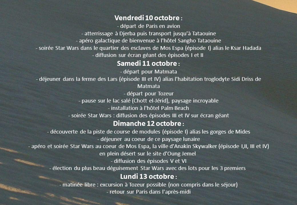 Vendredi 10 octobre : - départ de Paris en avion - atterrissage à Djerba puis transport jusqu'à Tataouine - apéro galactique de bienvenue à l'hôtel Sa