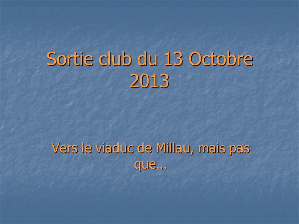 Sortie club du 13 Octobre 2013 Vers le viaduc de Millau, mais pas que…