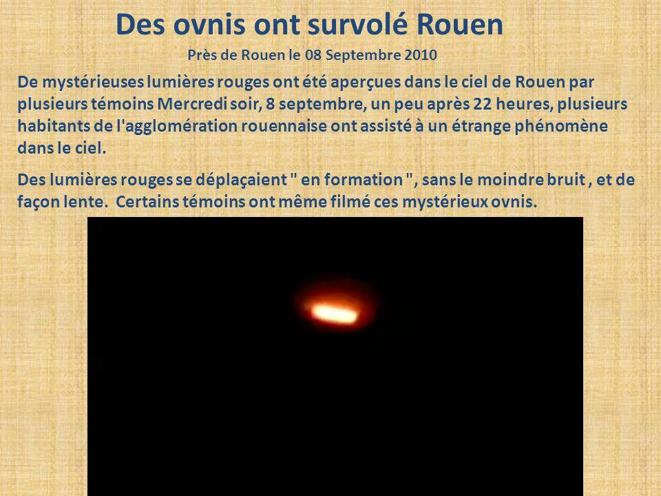 Des ovnis ont survolé Rouen Près de Rouen le 08 Septembre 2010 De mystérieuses lumières rouges ont été aperçues dans le ciel de Rouen par plusieurs té