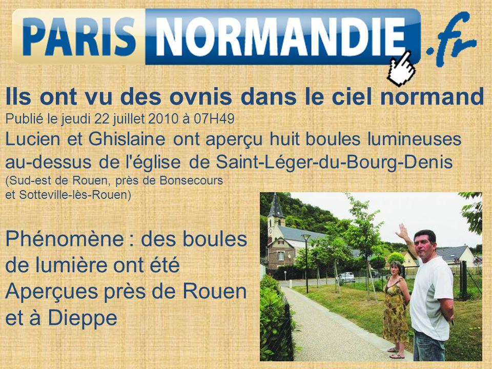 Ils ont vu des ovnis dans le ciel normand Publié le jeudi 22 juillet 2010 à 07H49 Lucien et Ghislaine ont aperçu huit boules lumineuses au-dessus de l