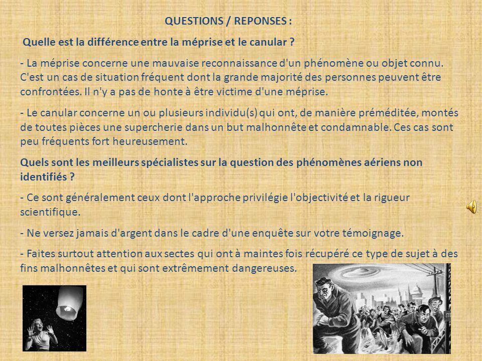QUESTIONS / REPONSES : Quelle est la différence entre la méprise et le canular ? - La méprise concerne une mauvaise reconnaissance d'un phénomène ou o