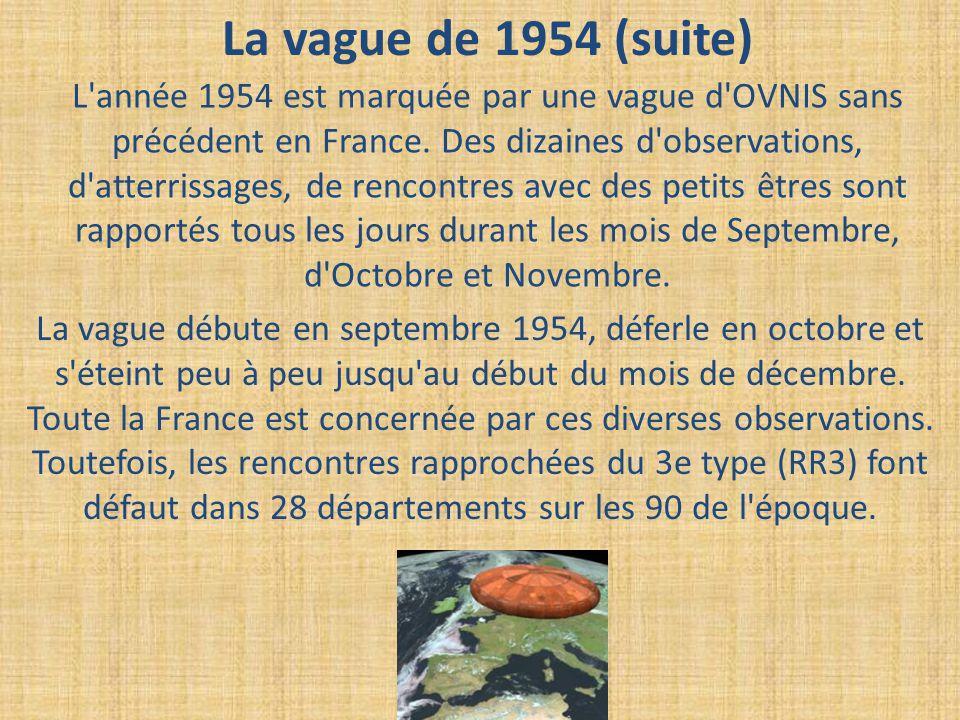 La vague de 1954 (suite) L'année 1954 est marquée par une vague d'OVNIS sans précédent en France. Des dizaines d'observations, d'atterrissages, de ren
