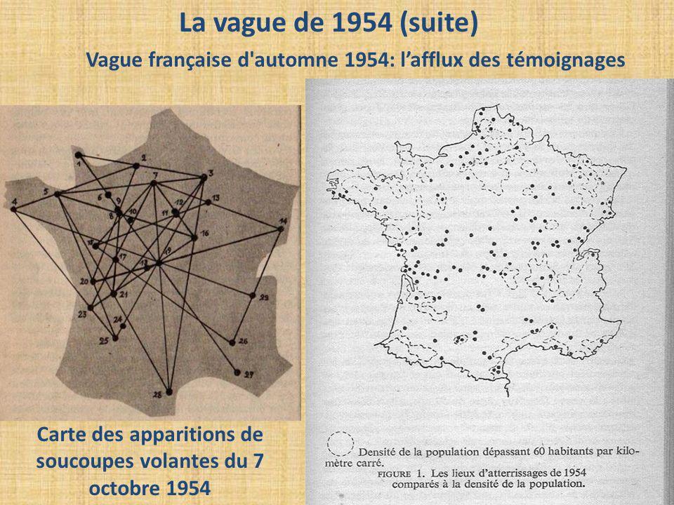 La vague de 1954 (suite) Carte des apparitions de soucoupes volantes du 7 octobre 1954 Vague française d'automne 1954: l'afflux des témoignages