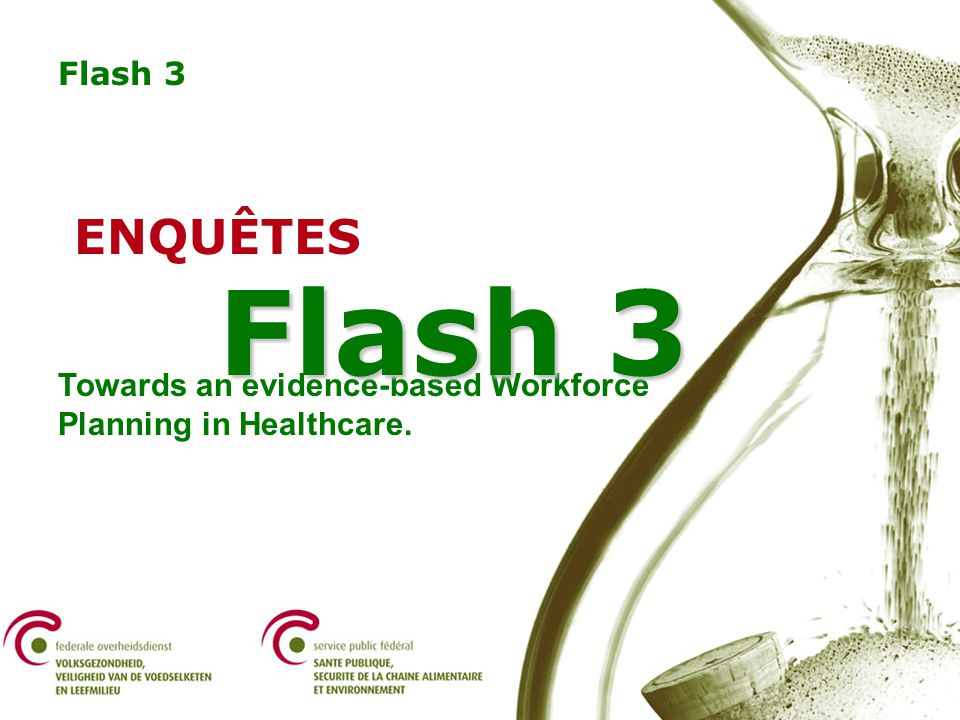 Symposium - Towards an evidence-based Workforce Planning in Health Care. Flash 3 ENQUÊTES Towards an evidence-based Workforce Planning in Healthcare.