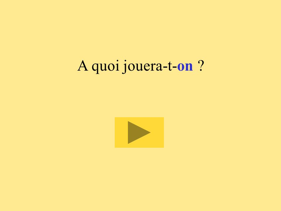 4 A quoi jouera-t-  on ont