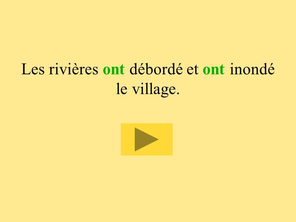 13 Les rivières ont débordé et  inondé le village. onont