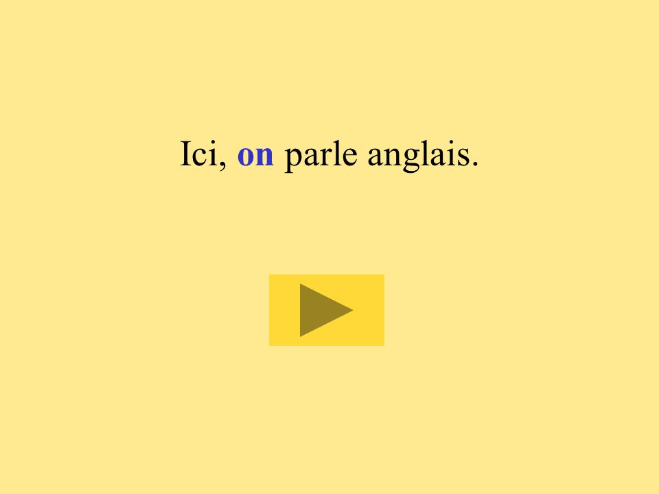 3 Ici,  parle anglais. on ont