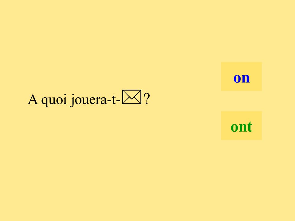 4 A quoi jouera-t-  ? on ont