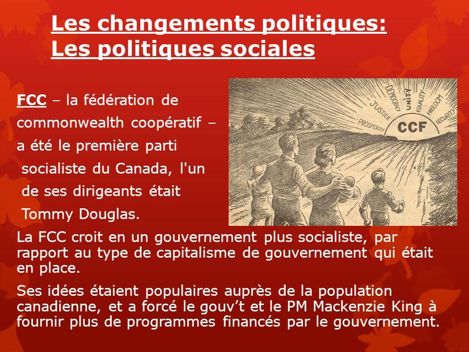 Les changements politiques: Les politiques sociales FCC – la fédération de commonwealth coopératif – a été le première parti socialiste du Canada, l'u