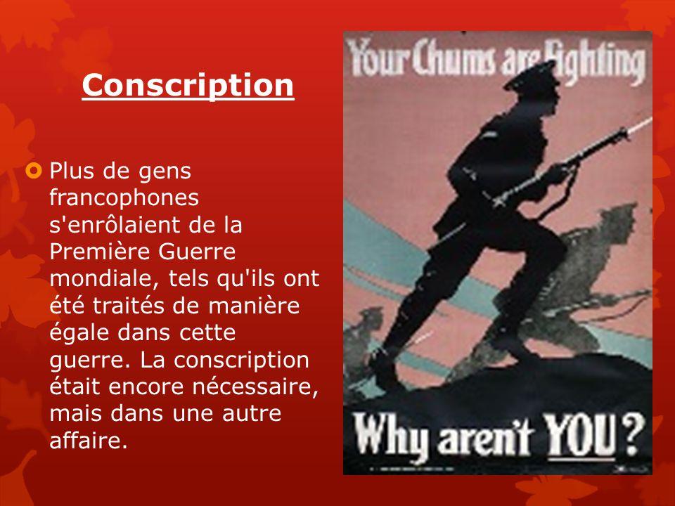 Conscription  Plus de gens francophones s'enrôlaient de la Première Guerre mondiale, tels qu'ils ont été traités de manière égale dans cette guerre.