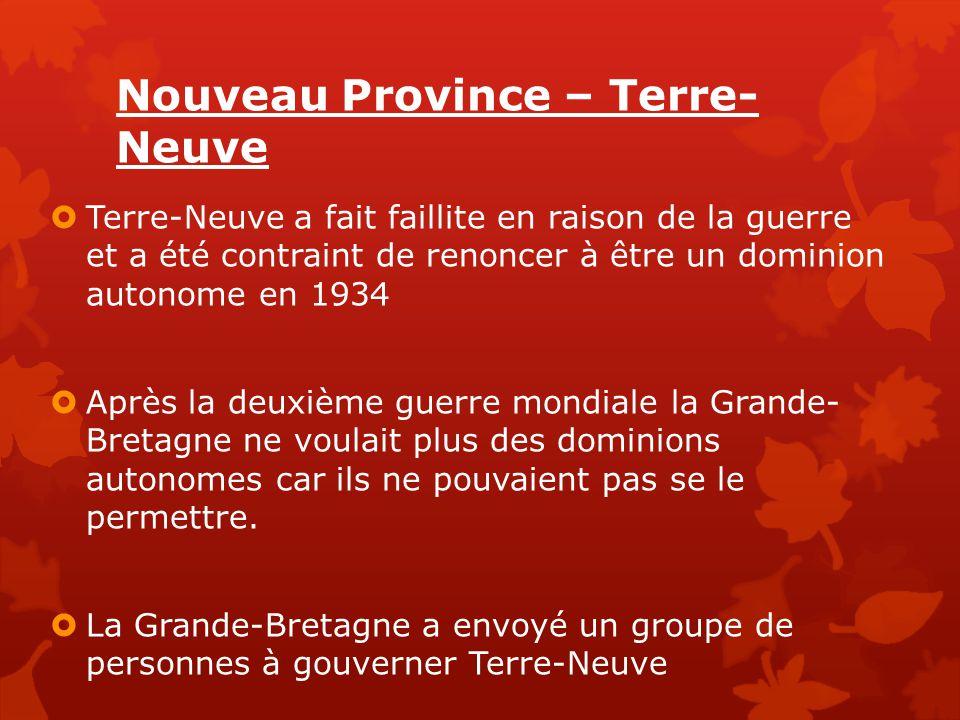 Nouveau Province – Terre- Neuve  Terre-Neuve a fait faillite en raison de la guerre et a été contraint de renoncer à être un dominion autonome en 193