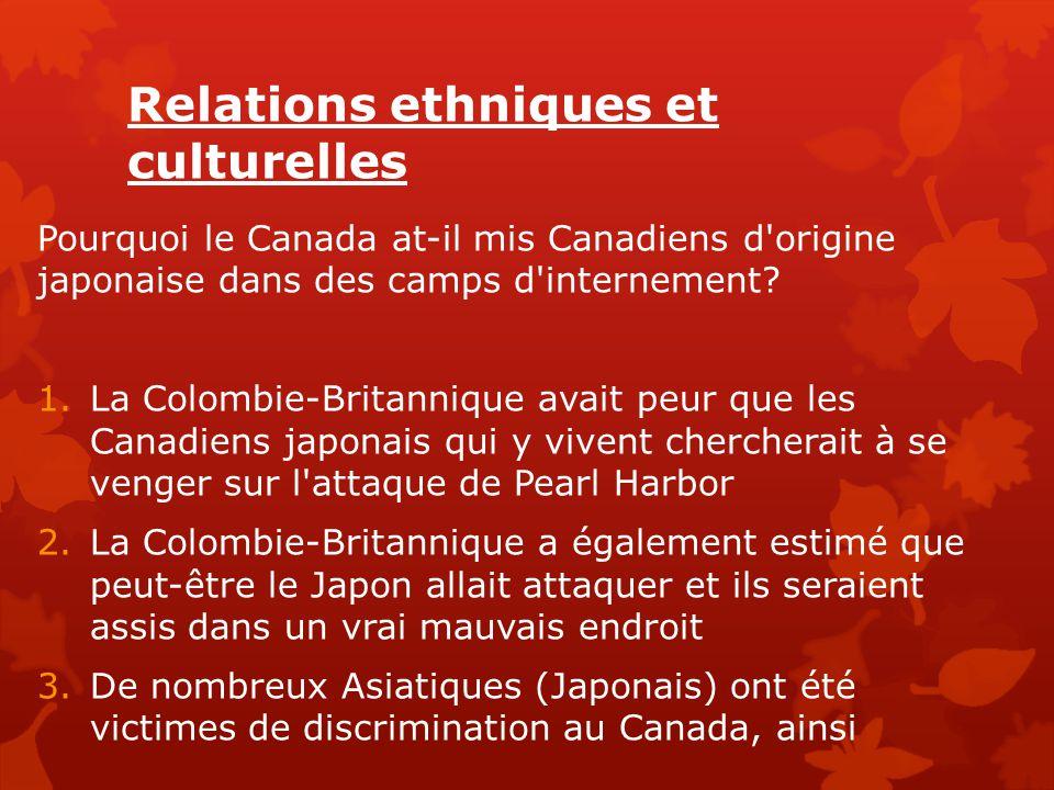 Relations ethniques et culturelles Pourquoi le Canada at-il mis Canadiens d'origine japonaise dans des camps d'internement? 1.La Colombie-Britannique