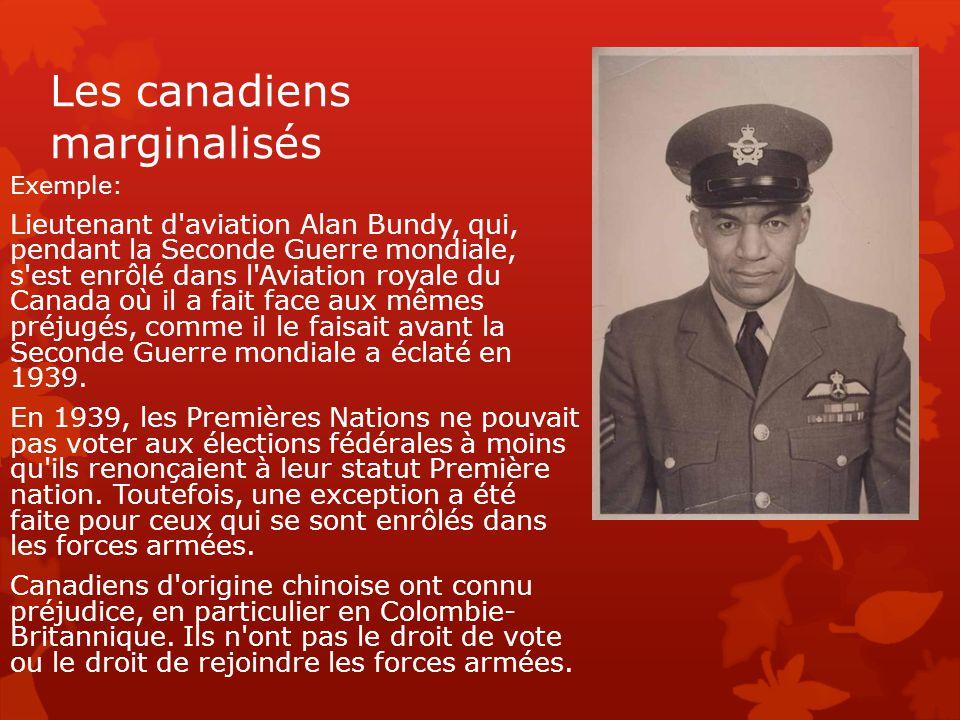 Les canadiens marginalisés Exemple: Lieutenant d'aviation Alan Bundy, qui, pendant la Seconde Guerre mondiale, s'est enrôlé dans l'Aviation royale du