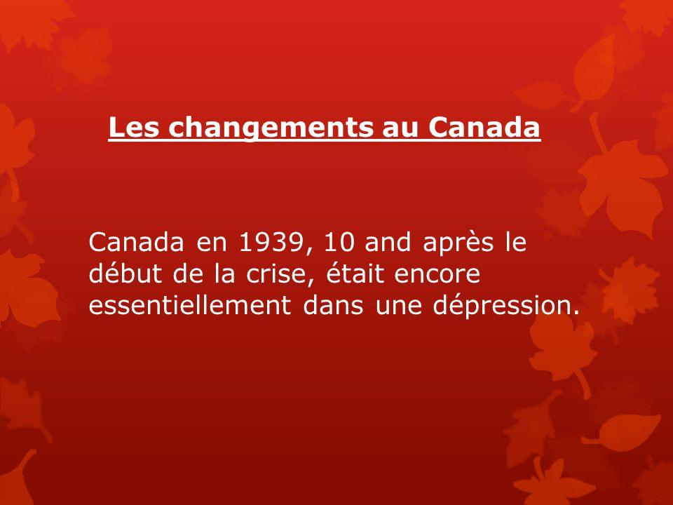 Les changements au Canada Canada en 1939, 10 and après le début de la crise, était encore essentiellement dans une dépression.