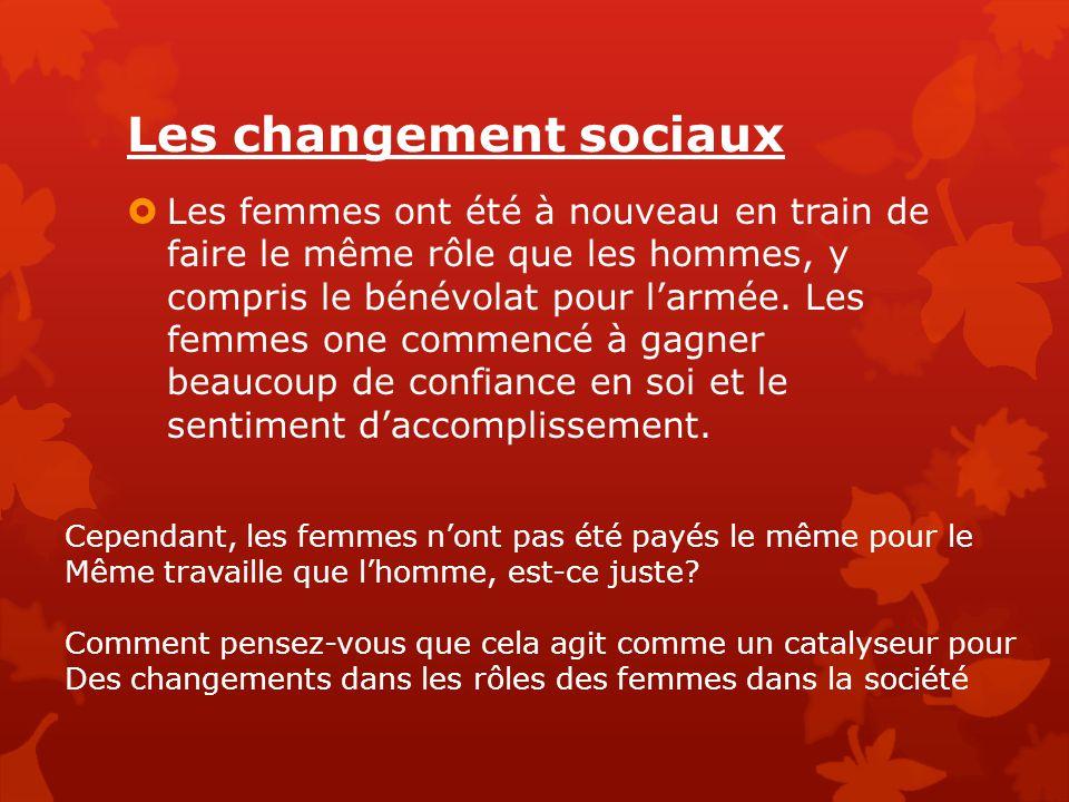 Les changement sociaux  Les femmes ont été à nouveau en train de faire le même rôle que les hommes, y compris le bénévolat pour l'armée. Les femmes o