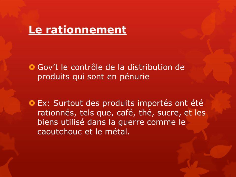 Le rationnement  Gov't le contrôle de la distribution de produits qui sont en pénurie  Ex: Surtout des produits importés ont été rationnés, tels que