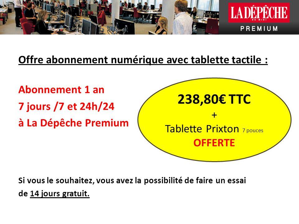 Offre abonnement numérique avec tablette tactile : Abonnement 1 an 7 jours /7 et 24h/24 à La Dépêche Premium Si vous le souhaitez, vous avez la possibilité de faire un essai de 14 jours gratuit.