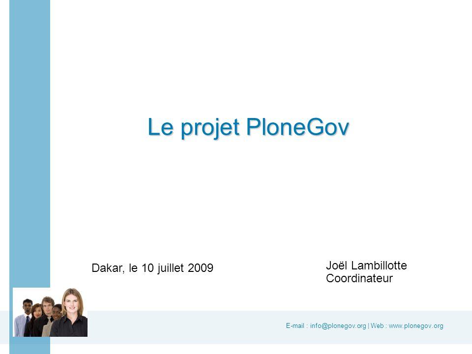 E-mail : info@plonegov.org | Web : www.plonegov.org www.plonegov.org Joël Lambillotte Coordinateur Le projet PloneGov Dakar, le 10 juillet 2009