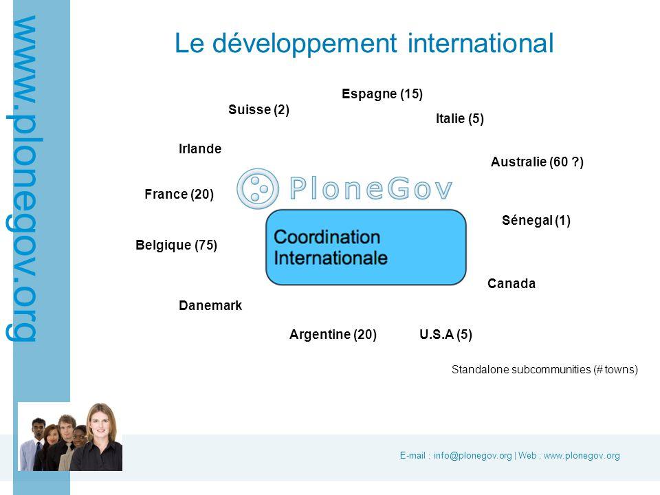 E-mail : info@plonegov.org | Web : www.plonegov.org www.plonegov.org Le développement international Australie (60 ?) Suisse (2) France (20) Espagne (15) Danemark U.S.A (5) Irlande Italie (5) Sénegal (1) Canada Belgique (75) Argentine (20) Standalone subcommunities (# towns)