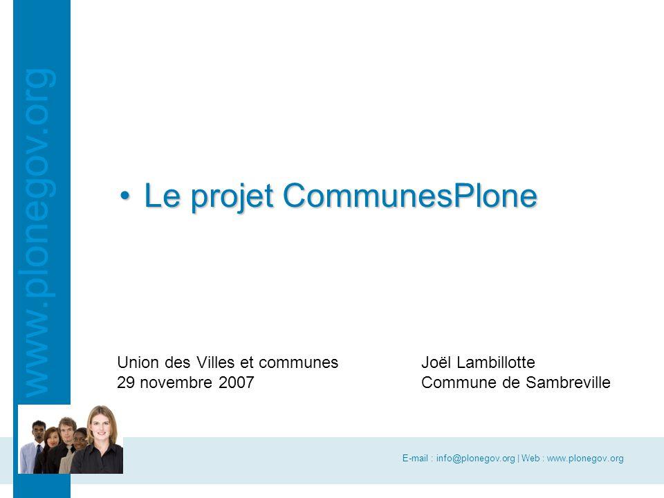 E-mail : info@plonegov.org | Web : www.plonegov.org www.plonegov.org Le projet CommunesPloneLe projet CommunesPlone Union des Villes et communes 29 novembre 2007 Joël Lambillotte Commune de Sambreville