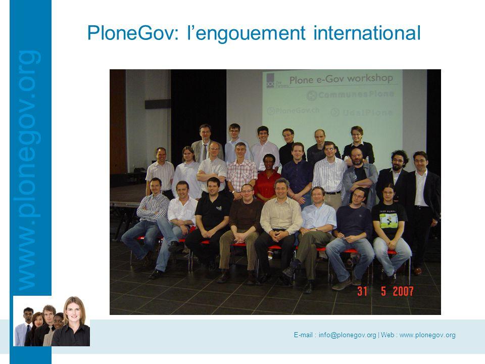 E-mail : info@plonegov.org | Web : www.plonegov.org www.plonegov.org PloneGov: l'engouement international Autres services publics coalisés utilisant Plone Australie USA Interlegis Brésil (dont Parlement) Irlande … Communauté Plone NASA OXFAM Novell Nokia CIA Dizaines d'universités Free Software Foundation Centaines d'ONG Centaines d'entreprises … PloneGov.ch UdalPlone CommunesPlone Bungeni 8 parlements Africains / ONU Open eGov NewportNews Tabellio - PCF - PBF PloneMeeting -Gouv wallon -Gouv CF