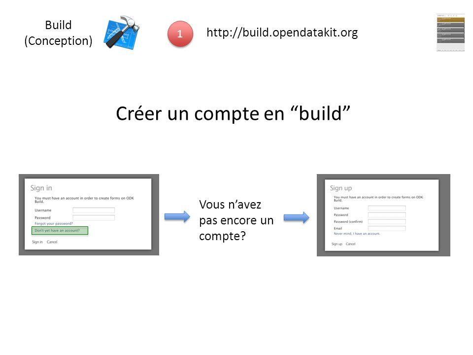 """1 1 http://build.opendatakit.org Vous n'avez pas encore un compte? Créer un compte en """"build"""" Build (Conception)"""
