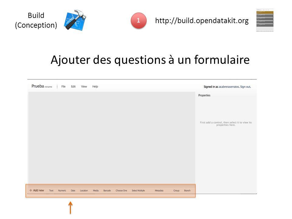 Ajouter des questions à un formulaire 1 1 http://build.opendatakit.org Build (Conception)