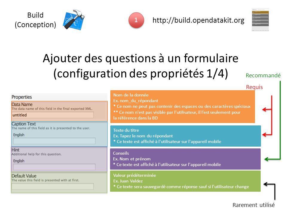 Ajouter des questions à un formulaire (configuration des propriétés 1/4) Nom de la donnée Ex. nom_du_répondant * Ce nom ne peut pas contenir des espac