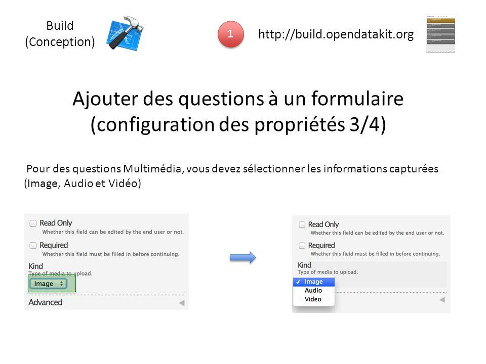 Ajouter des questions à un formulaire (configuration des propriétés 3/4) Pour des questions Multimédia, vous devez sélectionner les informations captu