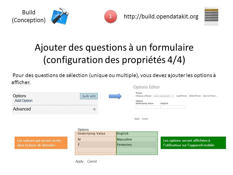 Ajouter des questions à un formulaire (configuration des propriétés 4/4) Pour des questions de sélection (unique ou multiple), vous devez ajouter les