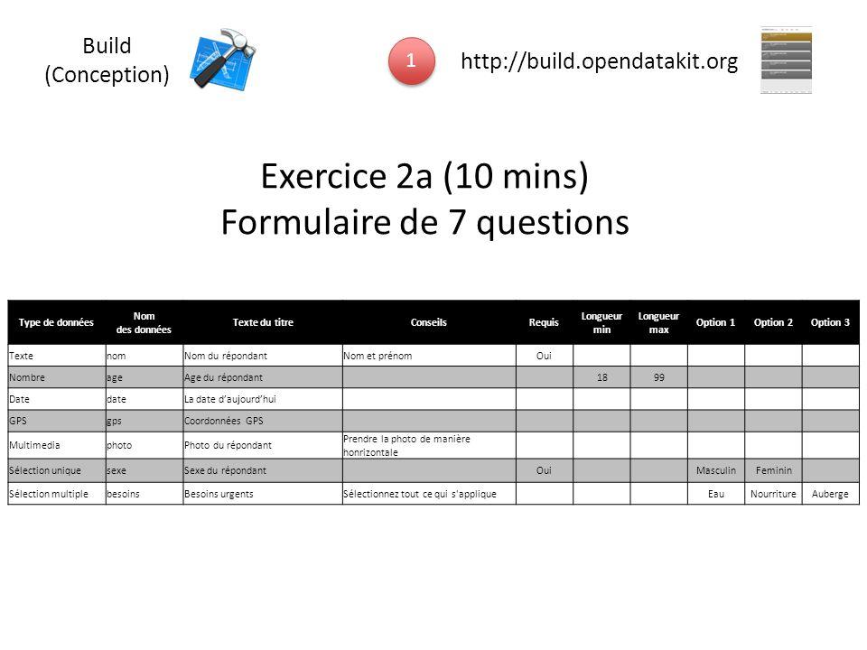 Exercice 2a (10 mins) Formulaire de 7 questions Type de données Nom des données Texte du titreConseilsRequis Longueur min Longueur max Option 1Option