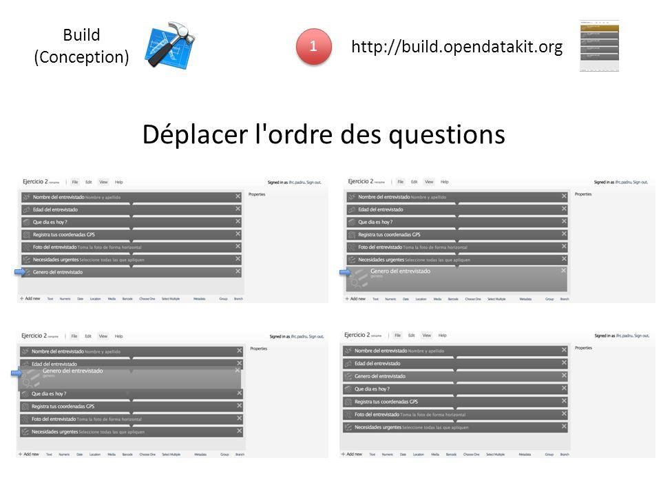 Déplacer l'ordre des questions 1 1 http://build.opendatakit.org Build (Conception)
