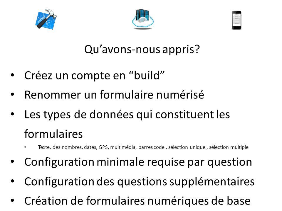 """Qu'avons-nous appris? Créez un compte en """"build"""" Renommer un formulaire numérisé Les types de données qui constituent les formulaires Texte, des nombr"""