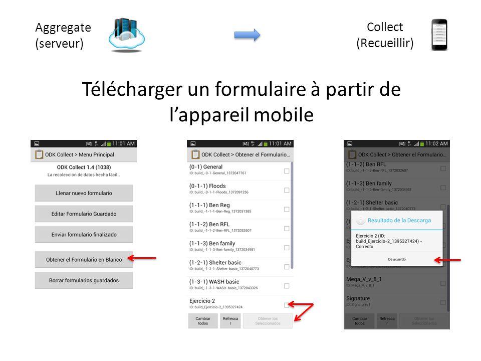 Aggregate (serveur) Collect (Recueillir) Télécharger un formulaire à partir de l'appareil mobile
