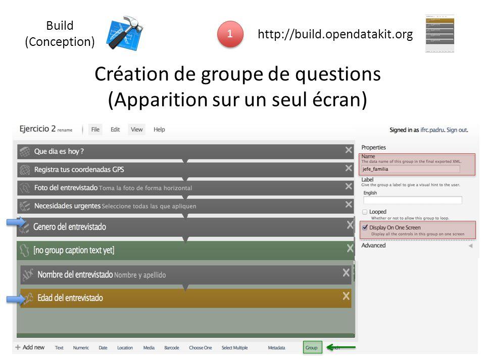 Création de groupe de questions (Apparition sur un seul écran) 1 1 http://build.opendatakit.org Build (Conception)