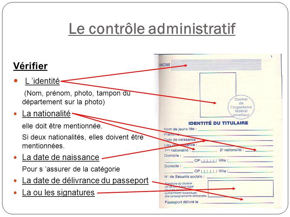 Le contrôle administratif Vérifier L 'identité (Nom, prénom, photo, tampon du département sur la photo) La nationalité elle doit être mentionnée. Si d