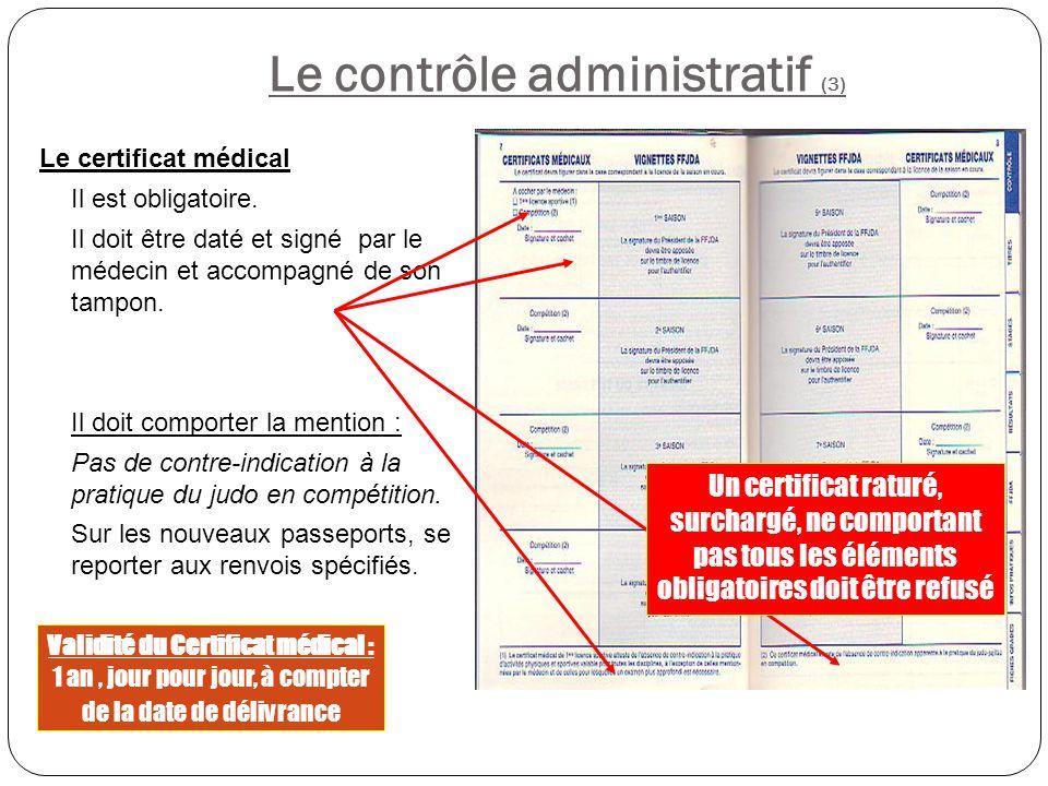 Le contrôle administratif (3) Le certificat médical Il est obligatoire. Il doit être daté et signé par le médecin et accompagné de son tampon. Il doit